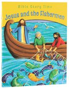 Jesus and the Fishermen (Bible Story Time New Testament Series)