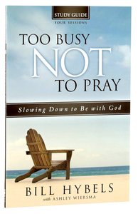 Too Busy Not to Pray (Study Guide)