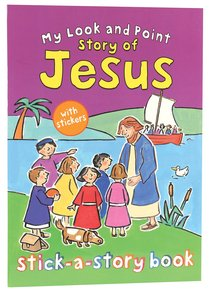My Look and Point: Story of Jesus Stick-A-Story