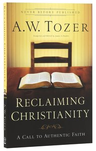 Reclaiming Christianity (New Tozer Collection Series)