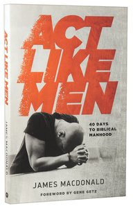 Act Like Men:40 Days to Biblical Manhood