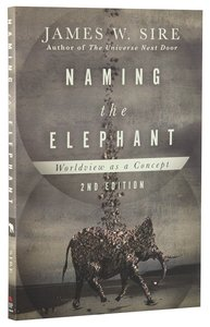 Naming the Elephant: Worldview as Concept (2nd Edition)
