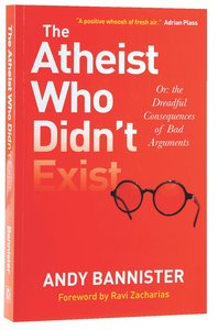 Atheist Who Didnt Exist, The...Or: The Dreadful Consequences of Bad Arguments