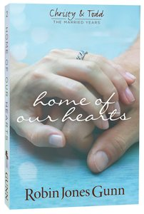 Home of Our Hearts (#02 in Christy & Todd The Married Years Series)