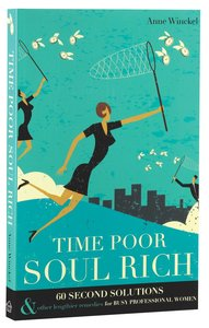 Time Poor Soul Rich:60 Second Solutions and Other Lengthier Remedies For Busy Professional Women