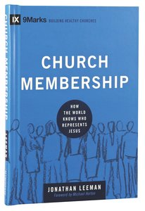Church Membership - How the World Knows Who Represents Jesus (9marks Building Healthy Churches Series)