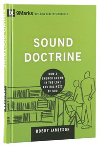 Sounds Doctrine - How a Church Grows in the Love and Holiness of God (9marks Building Healthy Churches Series)