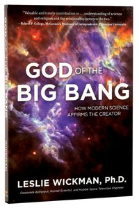 God of the Big Bang: How Modern Science Confirms the Creator