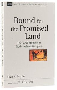 Bound For the Promised Land (New Studies In Biblical Theology Series)