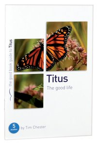 Titus - the Good Life (The Good Book Guides Series)
