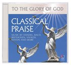Classical Praise (To The Glory Of God Series)
