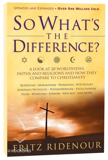 Buy so whats the difference a look at 20 worldviews faiths and a look at 20 worldviews faiths and religions and how they compare to christianity expanded by fritz ridenour online so whats the difference fandeluxe Image collections