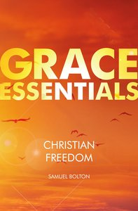 Christian Freedom (Grace Essentials Series)