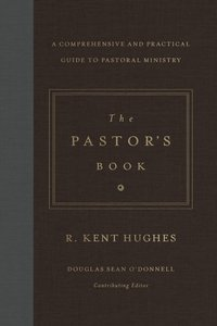 The Pastors Book: A Comprehensive and Practical Guide to Pastoral Ministry