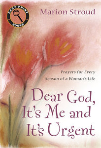 Dear God, Its Me and Its Urgent: Prayers For Every Season of a Womans Life (Large Print)