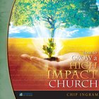 How to Grow a High Impact Church, Vol. 1