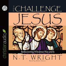 The Challenge of Jesus: Rediscovering Who Jesus Was and is (Unabridged, 6 Cds)