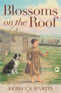 Blossoms on the Roof (#01 in Amish Frontier Series)