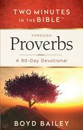 Through Proverbs: A 90-Day Devotional (Two Minutes In The Bible Series)