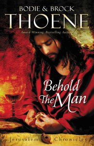 Behold the Man (#03 in The Jerusalem Chronicles Series)