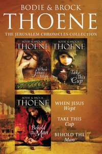 The Jerusalem Chronicles Collection: When Jesus Wept, Take This Cup, Behold the Man