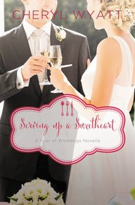 A Serving Up a Sweetheart - February Wedding Story (#03 in Year Of Wedding Story Novella Series)