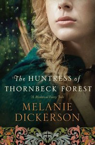 The Huntress of Thornbeck Forest (#01 in Thornbeck - Medieval Fairy Tale Series)