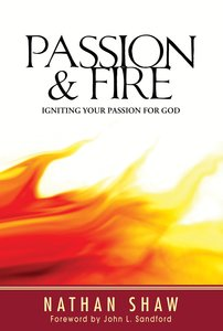 Passion & Fire: Igniting Your Passion For God