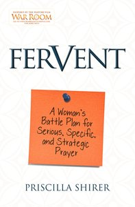 Fervent: A Womans Guide to Serious, Specific and Strategic Prayer