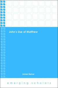 Johns Use of Matthew (Emerging Scholars Series)