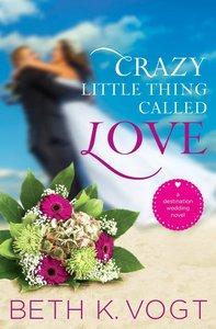 Crazy Little Thing Called Love (Destination Wedding Series)