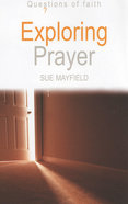 Exploring Prayer (Questions Of Faith Series)