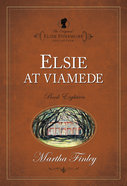 Elsie At Viamede (#18 in Original Elsie Dinsmore Collection Series)