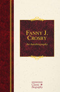 Fanny J. Crosby: An Autobiography (Hendrickson Classic Biography Series)