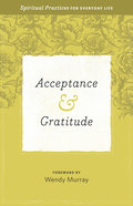 Acceptance & Gratitude: Spiritual Practices For Everyday Life (Everyday Matters Bible Studies For Women Series)