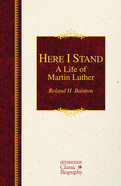 Here I Stand (Hendrickson Classic Biography Series)