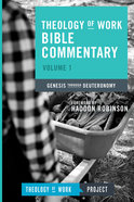 Genesis Through Deuteronomy (#01 in Theology Of Work Bible Commentary Series)