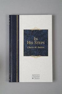 In His Steps (Hendrickson Christian Classics Series)