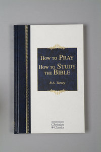 How to Pray/How to Study the Bible (Hendrickson Christian Classics Series)