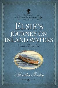 Elsies Journey on Inland Waters (#21 in Original Elsie Dinsmore Collection Series)