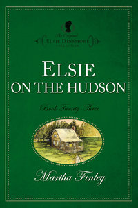 Elsie on the Hudson (#23 in Original Elsie Dinsmore Collection Series)