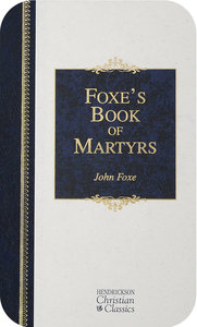 Foxes Book of Martyrs (Hendrickson Christian Classics Series)