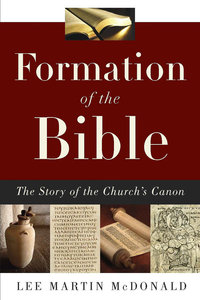 Formation of the Bible: The Story of the Churchs Canon