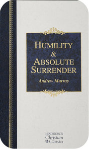 Humility & Absolute Surrender (2 Volumes in 1) (Hendrickson Christian Classics Series)