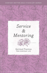 Service and Mentoring (Everyday Matters Bible Studies For Women Series)