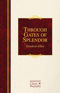 Through Gates of Splendor (Hendrickson Classic Biography Series)