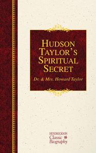 Hudson Taylors Spiritual Secret (Hendrickson Classic Biography Series)