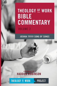 Joshua Through Song of Songs (#2 in Theology Of Work Bible Commentary Series)