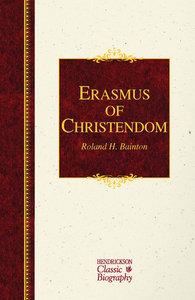 Erasmus of Christendom (Hendrickson Classic Biography Series)