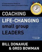 Coaching Life-Changing Small Group Leaders (Groups That Grow Series)